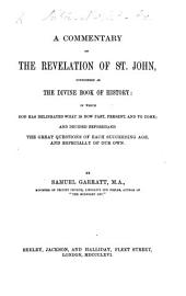 A Commentary on the Revelation of St. John, considered as the divine book of history; in which God has delineated what is now past, present, and to come; and decided beforehand the great questions of each succeeding age, and especially of our own