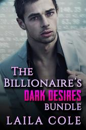 The Billionaire's Dark Desires Bundle (BBW Billionaire Erotic Romance)