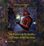 La Natura della Realtà e l'Uomo nell'Universo: Libro I