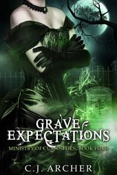 Grave Expectations: Book 4 of the Ministry Of Curiosities Series