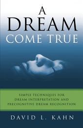 A Dream Come True: Simple Techniques for Dream Interpretation and Precognitive Dream Recognition