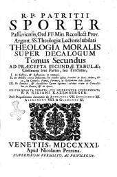 R.P. Patritii Sporer ... Theologiæ moralis super decalogum tomus primus [-tertius] ad præcepta primæ tabulæ; continens tres partes, seu tractatus, 1.De conscientia, actu humano, & peccato in genere, 2. De fide, spe, charitate, religione, & peccatis oppositis, 3. De iuramentis, votis, obseruatione festorum,: Tomus secundus ad præcepta secundæ tabulæ; continens tres partes, seu tractatus, 1. De iustitia, & restitutione in communi. 2. De delictis contra iustitiam, ... 3. De dominio, & acquisitione rerum legitima: .., Volume 2