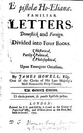 Epistolæ Ho-Elianæ, familiar letters domestic and forren, by J.H. (A new volume of letters, by I. Howell. [Followed by] The vote). [2 vols. in 6 pt.]. With a fourth volume of new letters