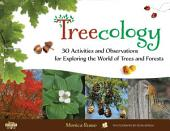 Treecology: 30 Activities and Observations for Exploring the World of Trees and Forests