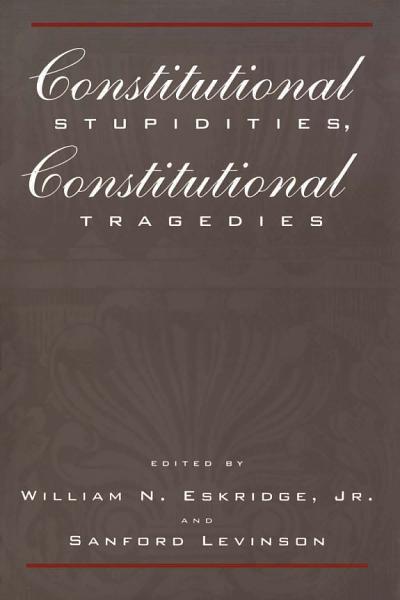 Constitutional Stupidities  Constitutional Tragedies PDF