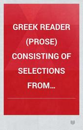 Greek Reader (prose) Consisting of Selections from Xenophon, Plato, Herodotus, and Thucydides