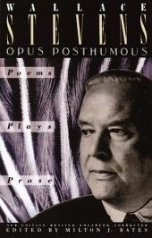 Opus Posthumous: Poems, Plays, Prose