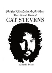 The Boy Who Looked at the Moon: The Life and Times of Cat Stevens