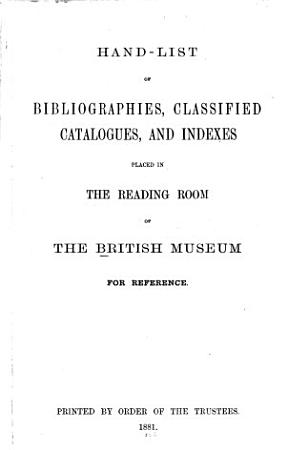 Hand list of Bibliographies  Classified Catalogues  and Indexes Placed in the Reading Room of the British Museum for Reference PDF