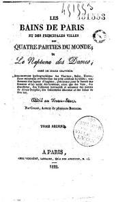 Les bains de Paris et des principales villes de quatre parties du monde ou le Neptume des Dames: description hydrographique des thermes, bains, étuves, Volume1