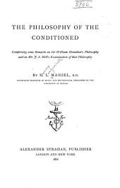 The Philosophy of the Conditioned: Comprising Some Remarks on Sir William Hamilton's Philosophy, and on Mr. J. S. Mill's Examination of that Philosophy