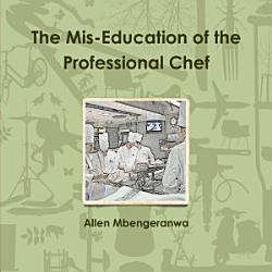 The Mis Education Of The Professional Chef Book PDF