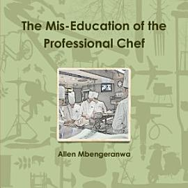 The Mis Education Of The Professional Chef