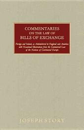 Commentaries on the Law of Bills of Exchange: Foreign and Inland, as Administered in England and America, with Occasional Illustrations from the Commercial Law of the Nations of Continental Europe