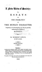 A New View of Society, Or, Essays on the Formation of the Human Character: Preparatory to the Development of a Plan for Gradually Ameliorating the Condition of Mankind