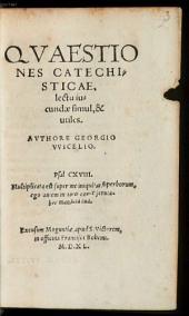 Qvaestiones Catechisticae: lectu iucundae simul, & utiles
