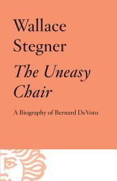 The Uneasy Chair: A Biography of Bernard DeVoto