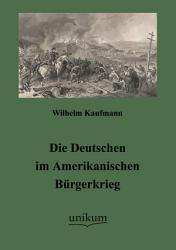 Die Deutschen im Amerikanischen B  rgerkrieg PDF