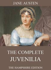 The Complete Juvenilia (Annotated Edition)