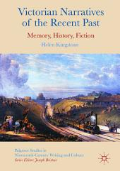 Victorian Narratives of the Recent Past: Memory, History, Fiction