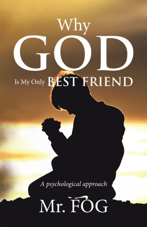 Why God Is My Only Best Friend