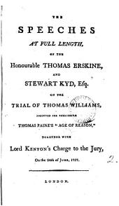 "The Speeches at Full Length, of the Honourable Thomas Erskine, and Stewart Kyd, Esq. on the Trial of Thomas Williams, Indicted for Publishing Thomas Paine's ""Age of Reason,"" Together with Lord Kenyon's Charge to the Jury, on the 24th of June, 1797: Volume 2"
