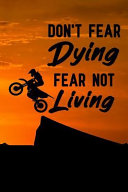 Don't Fear Dying Fear Not Living