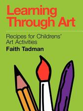 Learning Through Art: Recipes for Childrens' Art Activities