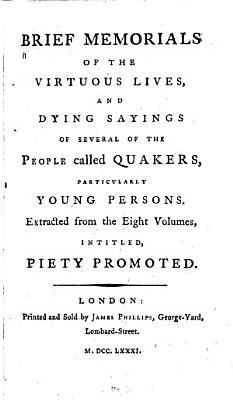 Brief Memorials of the Virtuous Lives  and Dying Sayings of Several of the People Called Quakers  Particularly Young Persons PDF