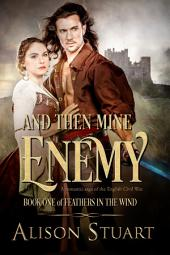 And Then Mine Enemy: A romance of the English Civil War