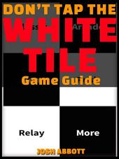 Dont Tap the White Tile Game Guide Unofficial