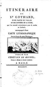 Itinéraire du St. Gothard, d'une partie du Vallais et des contrées de la Suisse, que l'on traverse ordinairement pour se rendre au Gothard, accompagné d'une carte lithographique des environs de cette Montagne