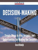Decision-Making - Simple Steps to Win, Insights and Opportunities for Maxing Out Success