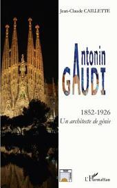 Antonin GAUDI: Un architecte de génie