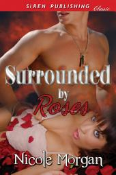 Surrounded by Roses (Siren Publishing Classic)
