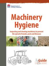 Machinery hygiene: Inspecting and cleaning machinery to prevent the spread of weeds, pests and diseases