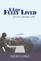 A Life Fully Lived: Loving Hildegard