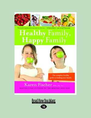 Healthy Family  Happy Family  The Complete Healthy Guide to Feeding Your Family  Large Print 16pt  PDF