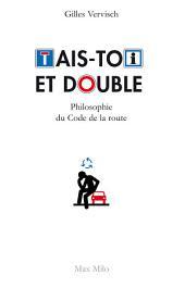 Tais-toi et double: Philosophie du code de la route - Essais - documents