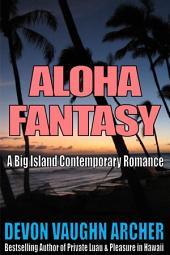 Aloha Fantasy (A Big Island Contemporary Romance)