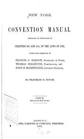 New York convention manual: prepared in pursuance of chapters 194 and 458, of the laws of 1867, under the direction of Francis C. Barlow, Secretary of State, Thomas Hillhouse, comptroller, and John H. Martindale, Attorney-General, Part 1