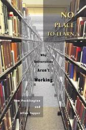 No Place to Learn: Why Universities Aren't Working