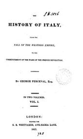 The history of Italy, from the fall of the Western empire to the commencement of the wars of the French revolution, by George Perceval, esq: Volume 1