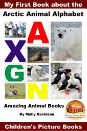 My First Book about the Arctic Animal Alphabet - Amazing Animal Books - Children's Picture Books