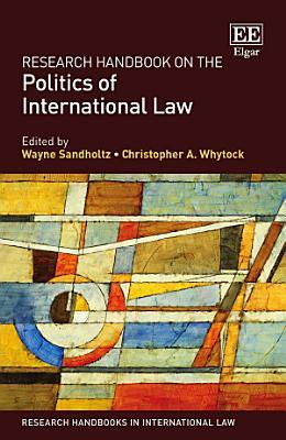 Research Handbook on the Politics of International Law