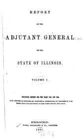 Report of the Adjutant General of the State of Illinois: Volume 1