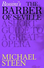 Rossini's The Barber of Seville: A Short Guide to a Great Opera