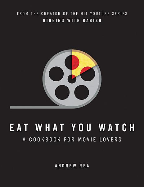 Download Eat What You Watch  A Cookbook for Movie Lovers Book