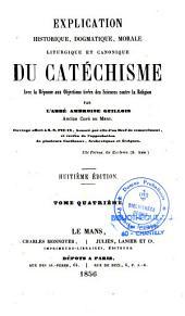 Explication historique, dogmatique, morale, liturgique et canonique du catéchisme avec la réponse aux objections ...