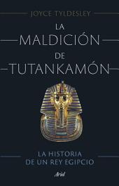 La maldición de Tutankamón: La historia de un rey egipcio